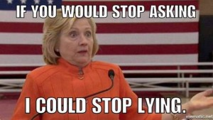 Hillary if you would stop asking I would stop lying
